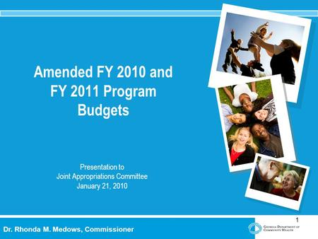 1 Dr. Rhonda M. Medows, Commissioner Presentation to Joint Appropriations Committee January 21, 2010 Amended FY 2010 and FY 2011 Program Budgets.