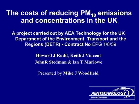 The costs of reducing PM 10 emissions and concentrations in the UK A project carried out by AEA Technology for the UK Department of the Environment, Transport.