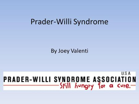 Prader-Willi Syndrome By Joey Valenti. How is Prader-Willi Syndrome Inherited? 70% of people have the syndrome because of deletion -- The q12 band of.