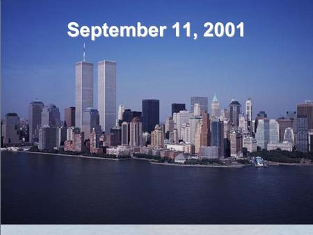 September 11, 2001. 9/11 and Current Issues Cypress Woods High School.