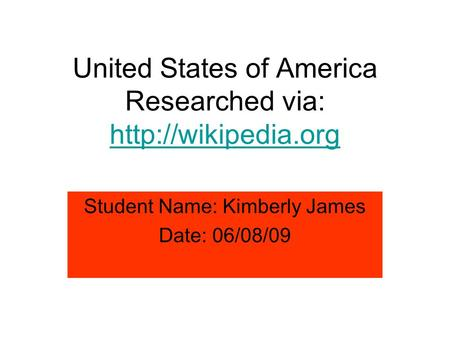 United States of America Researched via:  Student Name: Kimberly James Date: 06/08/09.