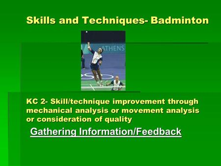 Skills and Techniques- Badminton KC 2- Skill/technique improvement through mechanical analysis or movement analysis or consideration of quality Gathering.