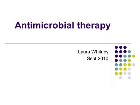 Antimicrobial therapy Laura Whitney Sept 2010. Limitations of this session Prescribing practice only – not micro teaching Not covering why prudent prescribing.