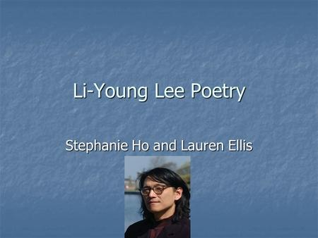 Li-Young Lee Poetry Stephanie Ho and Lauren Ellis.