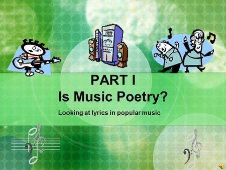 PART I Is Music Poetry? Looking at lyrics in popular music.