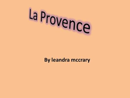 By leandra mccrary. history. In the early 1900s, Provence was one of the poorer regions of France. Famous for its beautiful vistas, temperate climate.