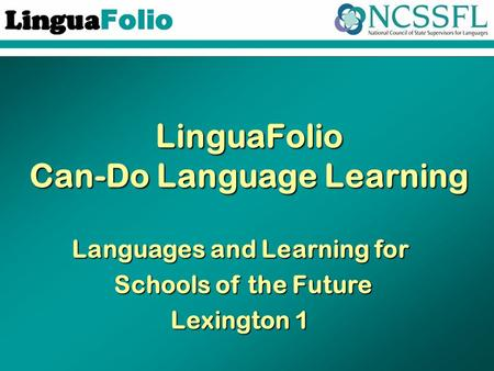 LinguaFolio Can-Do Language Learning Languages and Learning for Schools of the Future Lexington 1.