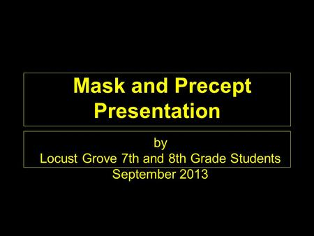 Mask and Precept Presentation by Locust Grove 7th and 8th Grade Students September 2013.