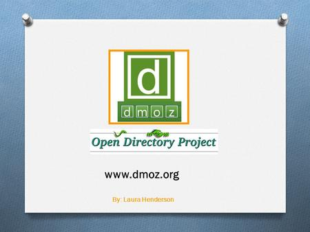 By: Laura Henderson www.dmoz.org. WHAT IS DMOZ ?  What does DMOZ stand for ? It was originally known as DMOZ, from 'Directory.MOZilla.org', Now called.
