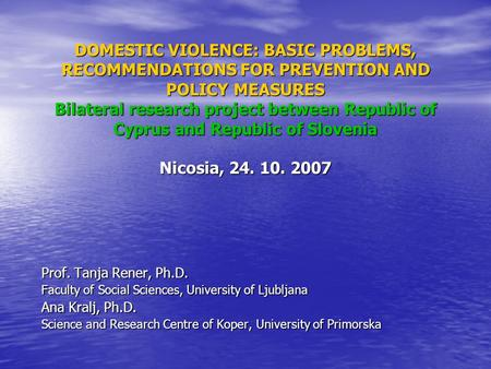 DOMESTIC VIOLENCE: BASIC PROBLEMS, RECOMMENDATIONS FOR PREVENTION AND POLICY MEASURES Bilateral research project between Republic of Cyprus and Republic.