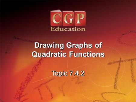 1 Topic 7.4.2 Drawing Graphs of Quadratic Functions Drawing Graphs of Quadratic Functions.