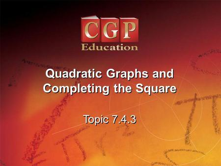 1 Topic 7.4.3 Quadratic Graphs and Completing the Square.