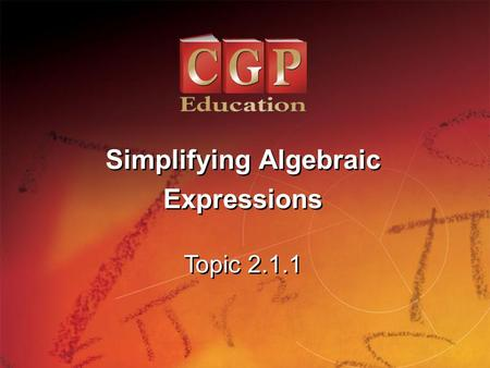 1 Topic 2.1.1 Simplifying Algebraic Expressions Simplifying Algebraic Expressions.