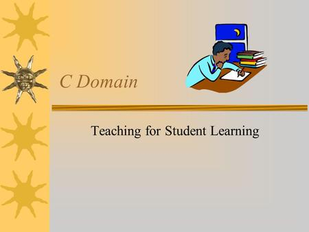 C Domain Teaching for Student Learning. The focus in the C Domain is on the act of teaching and its overall goal of helping students connect with the.