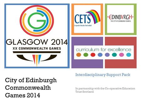 + Interdisciplinary Support Pack In partnership with the Co-operative Education Trust Scotland City <strong>of</strong> Edinburgh Commonwealth Games 2014.