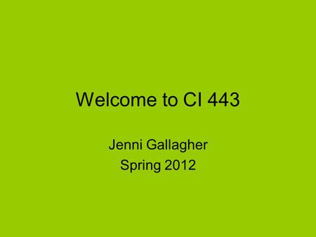 Welcome to CI 443 Jenni Gallagher Spring 2012. Pre Test ABC's of Effective Social Studies Instruction. A B C D E F G H I J K L M N O P Q S T U V W X Y.