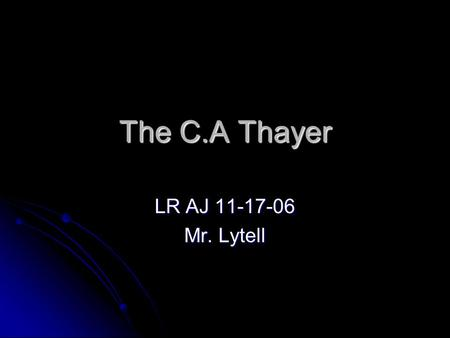 The C.A Thayer LR AJ 11-17-06 Mr. Lytell. When was it built?  The C.A Thayer was built in 1897.