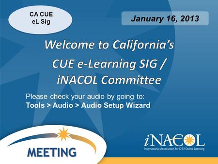 CA CUE eL Sig January 16, 2013 Please check your audio by going to: Tools > Audio > Audio Setup Wizard.