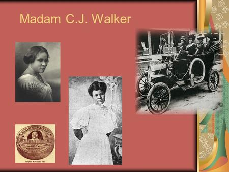 "Madam C.J. Walker. -Madam C.J. Walker ""I am a woman who came from the cotton fields of the South. From there I was promoted to the washtub. From there."