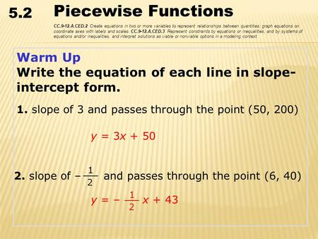 5.2 Piecewise Functions CC.9-12.A.CED.2 Create equations in two or more variables to represent relationships between quantities; graph equations on coordinate.