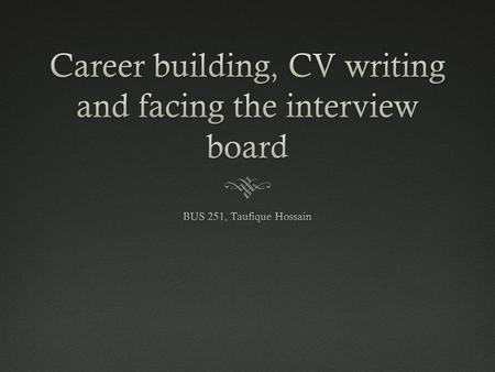 Career building, CV writing and facing the interview board