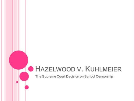 H AZELWOOD V. K UHLMEIER The Supreme Court Decision on School Censorship.