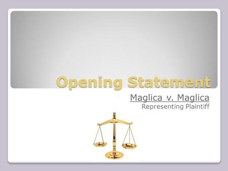 Opening Statement Maglica v. Maglica Representing Plaintiff.