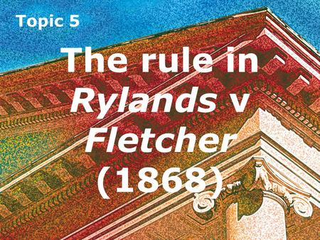 The rules in rylands and fletcher