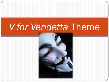 V for Vendetta Theme. Thoughts from the makers Producer Joel Silver: V For Vendetta is a multi-layered film. It can be enjoyed as a dynamic action picture,
