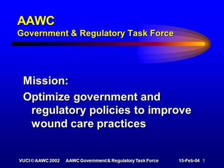 VUCI © AAWC 2002AAWC Government & Regulatory Task Force15-Feb-04 1 AAWC Government & Regulatory Task Force Mission: Optimize government and regulatory.