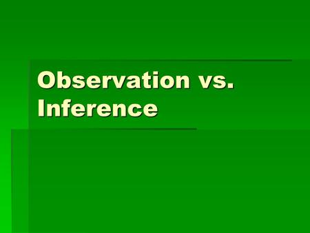 Observation vs. Inference What is an observation? A. When you observe, you become aware of something using one of your senses. Your five senses are smell,