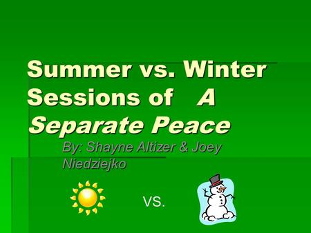 Summer vs. Winter Sessions of A Separate Peace By: Shayne Altizer & Joey Niedziejko VS.