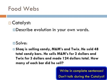 Food Webs Catalyst: Describe evolution in your own words. Solve: