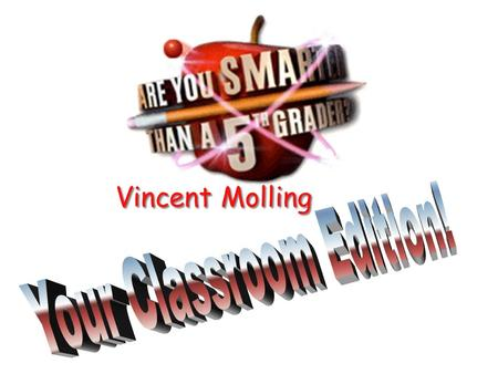 Vincent Molling Are You Smarter Than a 5 th Grader?