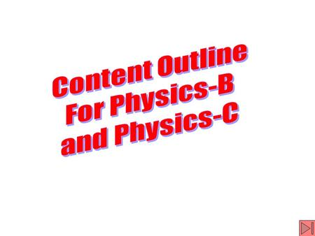Content Outline for Physics B and Physics C Content Area A. Kinematics B. Newton's laws of motion C. Work, energy, power D. Systems of particles, Linear.