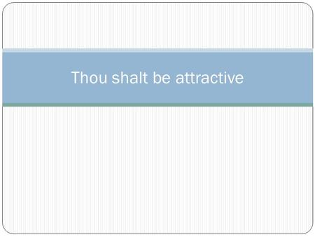 Thou shalt be attractive. Learning Goals: To understand how the dictator (the power of advertising) pressures us into conforming to the dominant view.