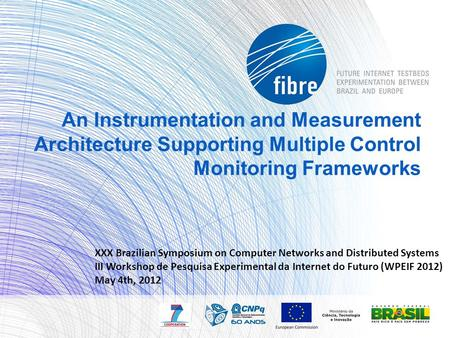 An Instrumentation and Measurement Architecture Supporting Multiple Control Monitoring Frameworks XXX Brazilian Symposium on Computer Networks and Distributed.