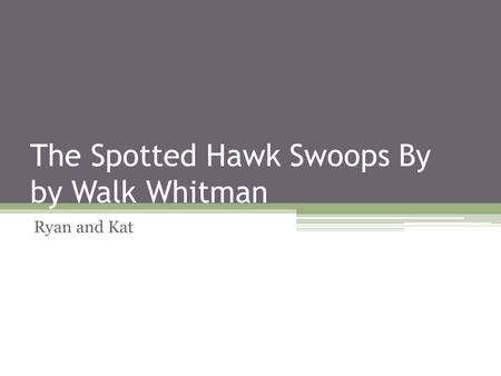 The Spotted Hawk Swoops By by Walk Whitman Ryan and Kat.