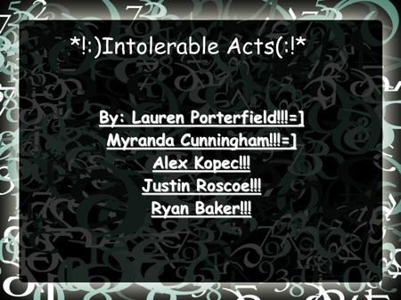 *!:)Intolerable Acts(:!*