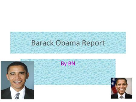 Barack Obama Report By BN. Born August 4 1961 Honolulu,Hawaii.