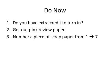 Do Now Do you have extra credit to turn in? Get out pink review paper.