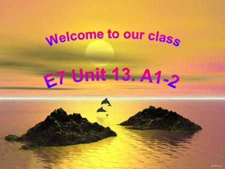 Welcome to our class E7 Unit 13. A1-2.