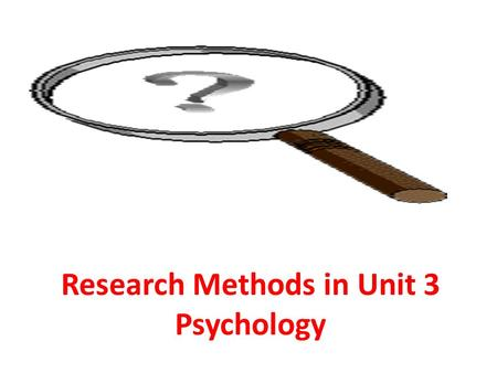Research Methods in Unit 3 Psychology. A quick introduction.
