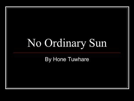 No Ordinary Sun By Hone Tuwhare.