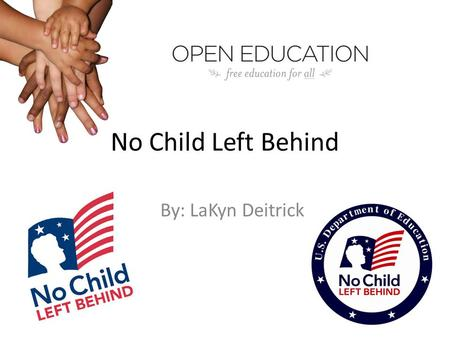 "No Child Left Behind By: LaKyn Deitrick. No Child Left Behind… George W. Bush created and ""published"" the No Child Left Behind Act. He impacted so many."