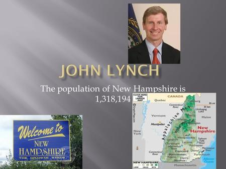 The population of New Hampshire is 1,318,194.  Birth  birth date  City and state  Wife  College  Kids  Parents.