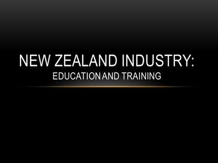 NEW ZEALAND INDUSTRY: EDUCATION AND TRAINING. INTRODUCTION TO EDUCATION IN NEW ZEALAND In New Zealand, education is free until the age of 19, and 21 for.