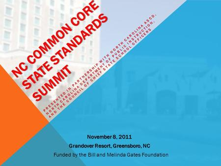 NC COMMON CORE STATE STANDARDS SUMMIT PRESENTED IN PARTNERSHIP WITH NORTH CAROLINA ASCD, NORTH CAROLINA DEPARTMENT OF PUBLIC INSTRUCTION, AND THE COUNCIL.