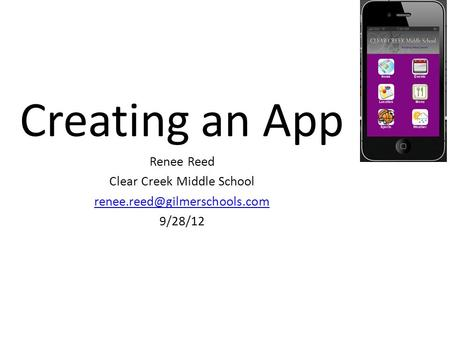 Creating an App Renee Reed Clear Creek Middle School 9/28/12.