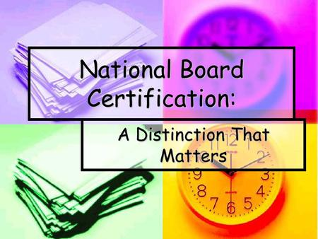 National Board Certification: A Distinction That Matters.